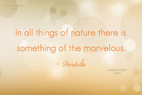 Nature Quote: In all things of nature there is...