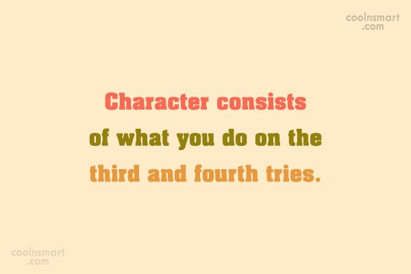 Character Quote: Character consists of what you do on...