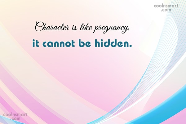 Character Quote: Character is like pregnancy, it cannot be...