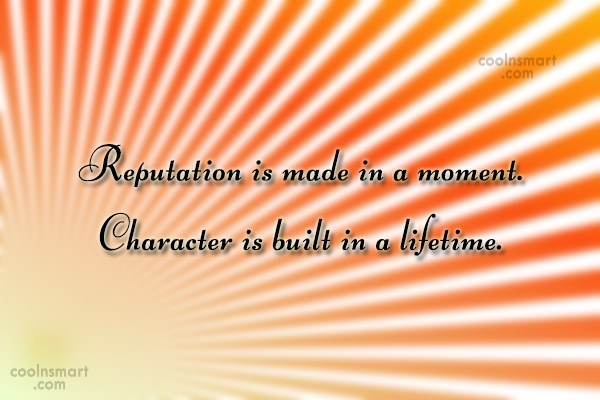Character Quote: Reputation is made in a moment. Character...