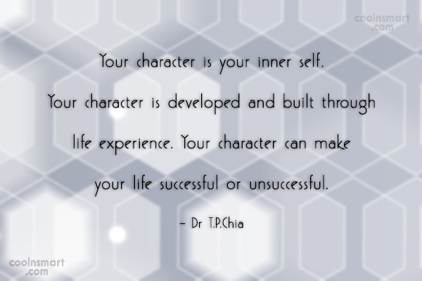 Character Quote: Your character is your inner self. Your...