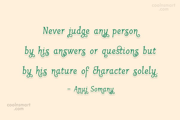 Character Quote: Never judge any person by his answers...
