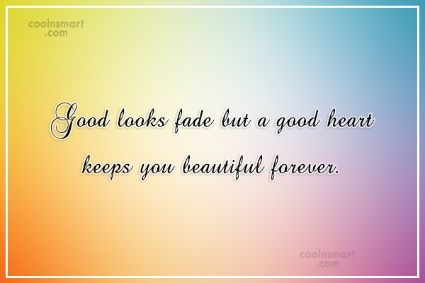 Character Quote: Good looks fade but a good heart...