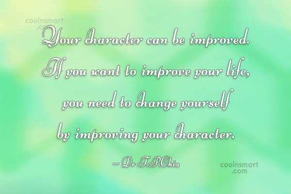 Character Quote: Your character can be improved. If you...