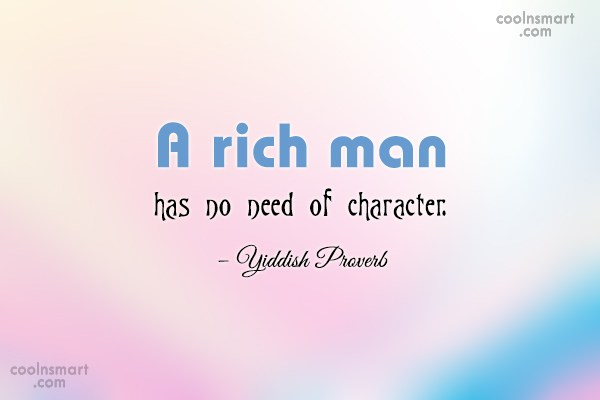 Character Quote: A rich man has no need of...