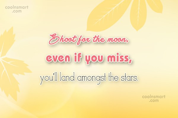 Goal Quote: Shoot for the moon, even if you...