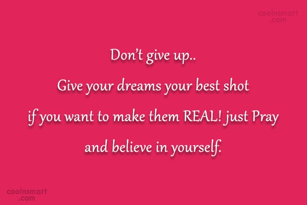 Goal Quote: Don't give up.. Give your dreams your...