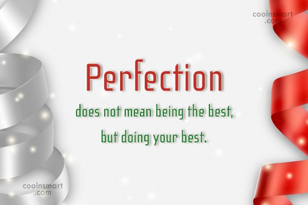 Goal Quote: Perfection does not mean being the best,...