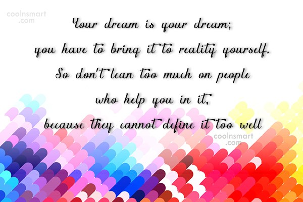 Goal Quote: Your dream is your dream; you have...
