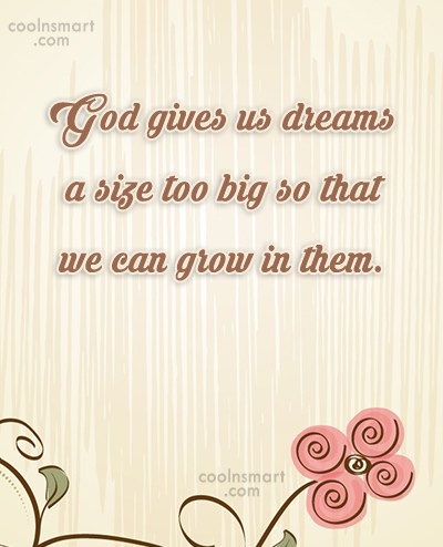Quote: God gives us dreams a size too...