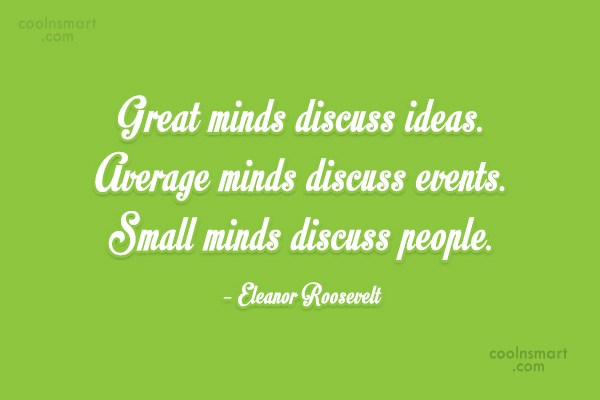 Gossip Quote: Great minds discuss ideas. Average minds discuss...