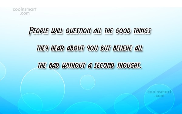 Gossip Quote: People will question all the good things...