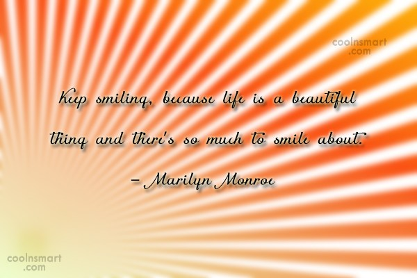 Quote: Keep smiling, because life is a beautiful...