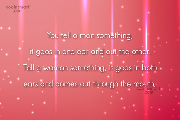 Funny Women Quotes Quote: You tell a man something, it goes...