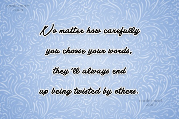 Gossip Quote: No matter how carefully you choose your...
