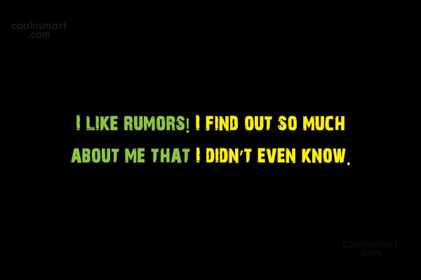 Gossip Quote: I like rumors! I find out so...