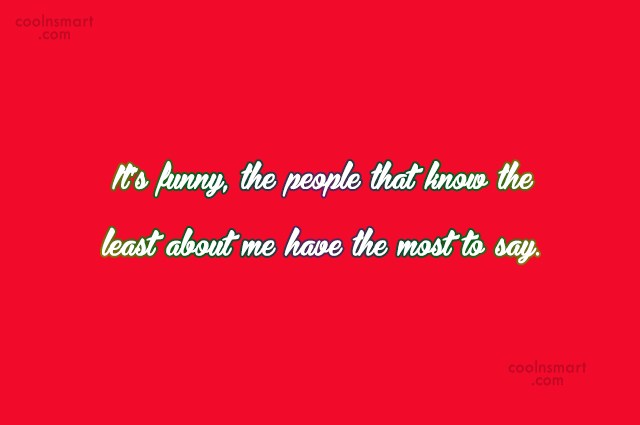 Gossip Quote: It's funny, the people that know the...