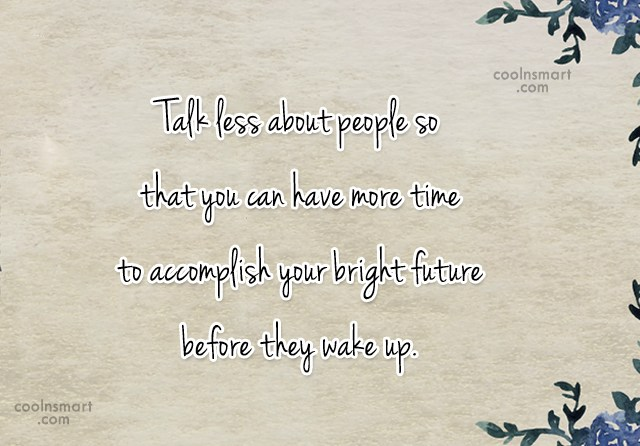Gossip Quote: Talk less about people so that you...