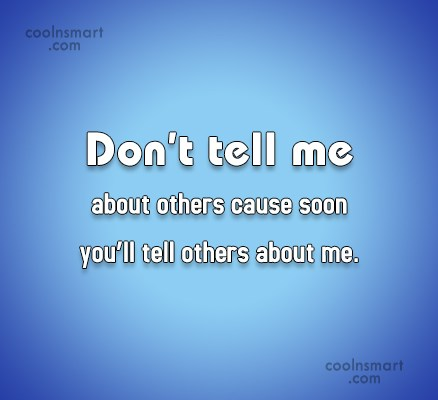 Gossip Quote: Don't tell me about others cause soon...