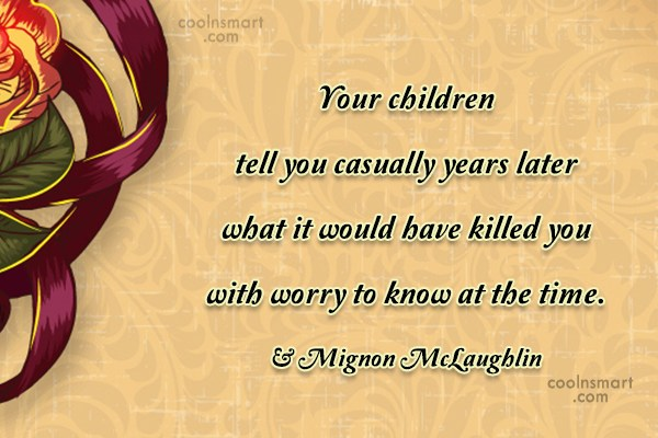 Quote: Your children tell you casually years later...