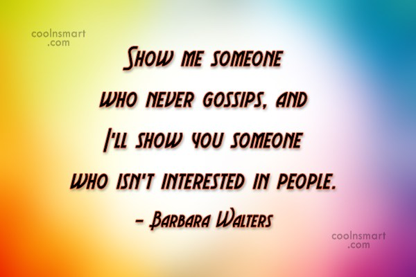 Gossip Quote: Show me someone who never gossips, and...
