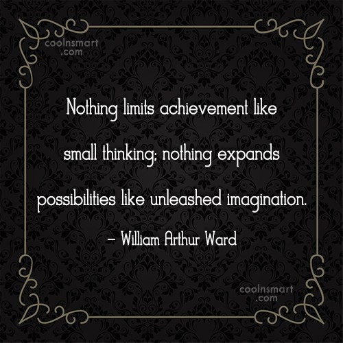 Quote: Nothing limits achievement like small thinking; nothing...