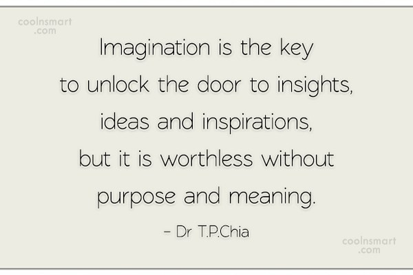 Imagination Quote: Imagination is the key to unlock the...