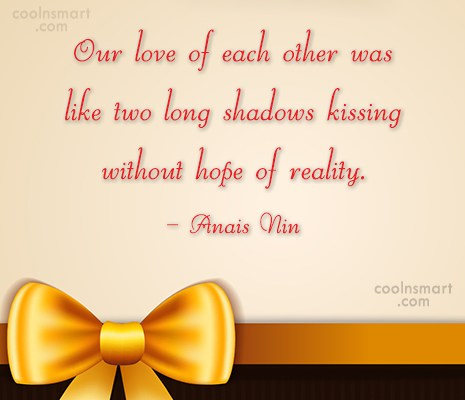 Imagination Quote: Our love of each other was like...