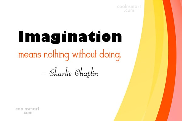 Imagination Quote: Imagination means nothing without doing. – Charlie...