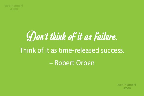 Quote: Don't think of it as failure. Think...