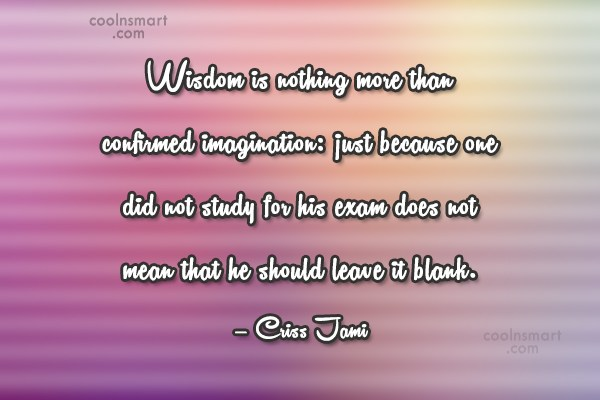 Quote: Wisdom is nothing more than confirmed imagination:...