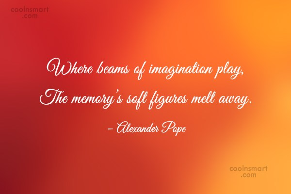 Imagination Quote: Where beams of imagination play, The memory's...