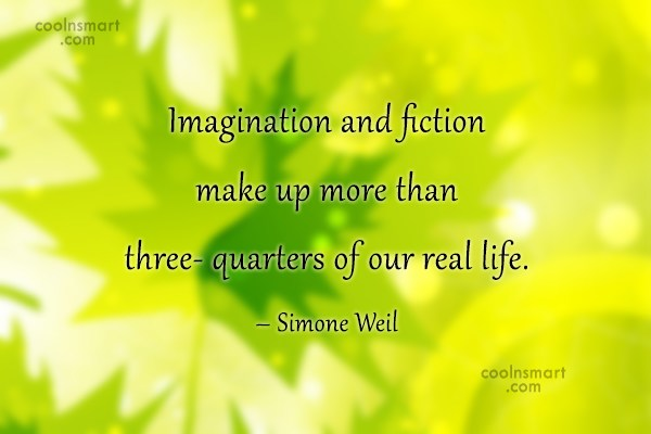Imagination Quote: Imagination and fiction make up more than...
