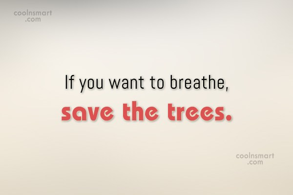 Environment Quote: If you want to breathe, save the...