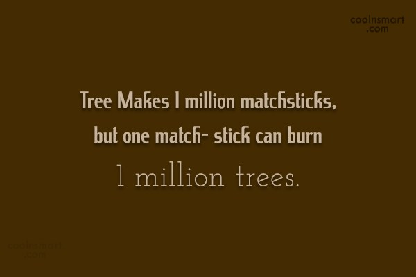 Environment Quote: 1 Tree Makes 1 million matchsticks, but...