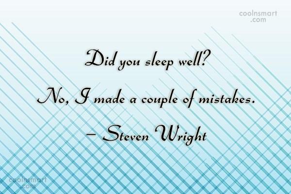 Sleep Quote: Did you sleep well? No, I made...