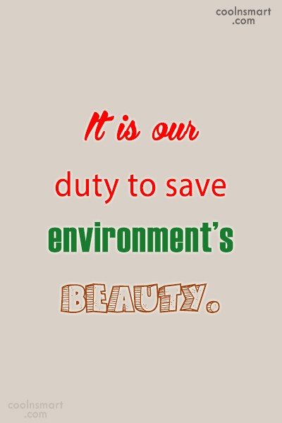 Environment Quote: It is our duty to save environment's...