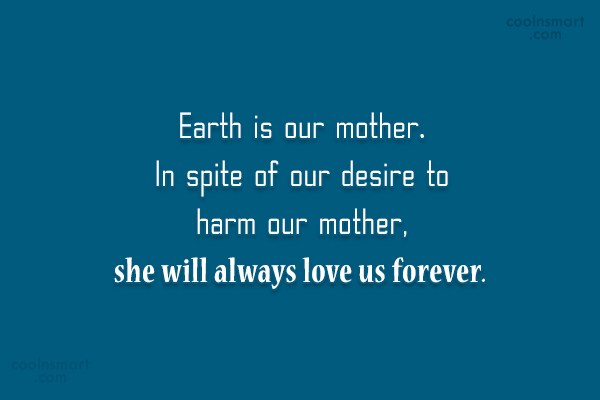 Environment Quote: Earth is our mother. In spite of...