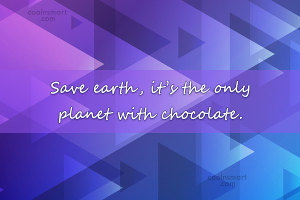 Environment Quote: Save earth, it's the only planet with...