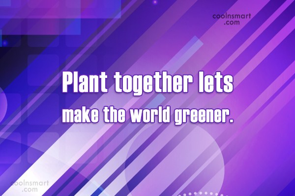 Environment Quote: Plant together lets make the world greener.
