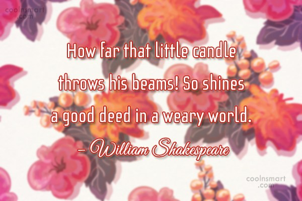 Quote: How far that little candle throws his...