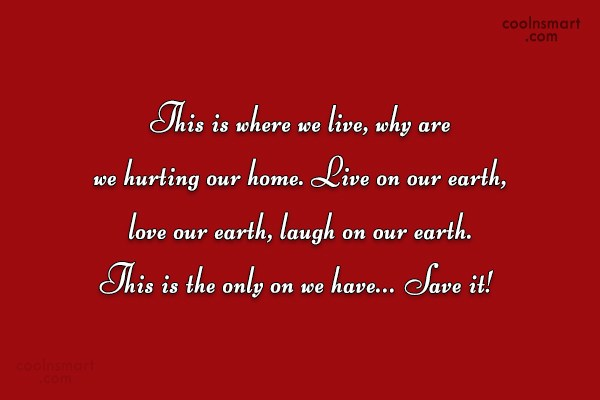 Environment Quote: This is where we live, why are...