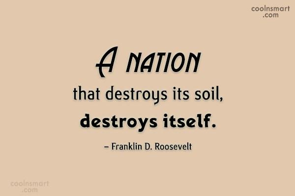 Environment Quote: A nation that destroys its soil, destroys...