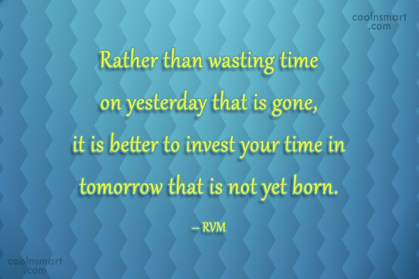 Future Quote: Rather than wasting time on yesterday that...