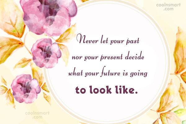 Future Quote: Never let your past nor your present...