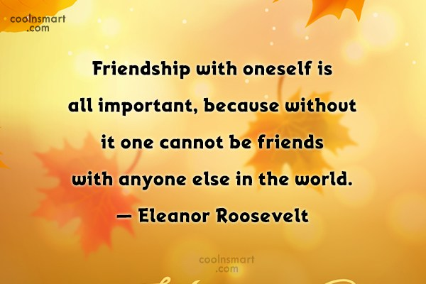 Acceptance Quote: Friendship with oneself is all important, because...