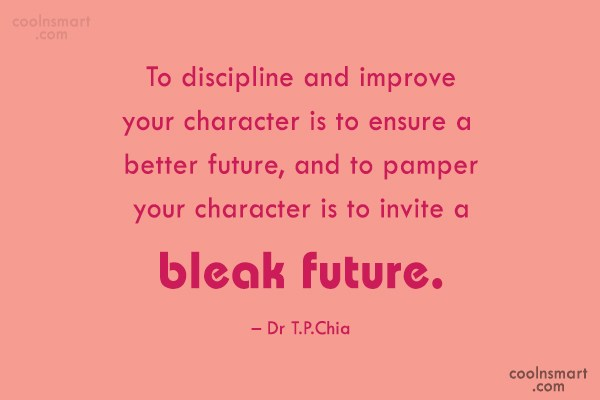 Future Quote: To discipline and improve your character is...