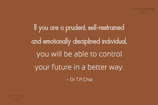 Discipline Quote: If you are a prudent, self-restrained and...