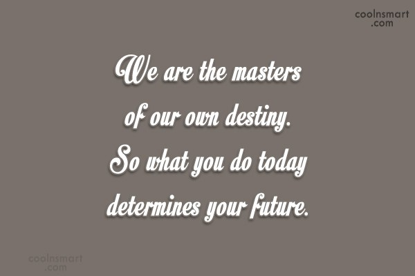Wise Quote: We are the masters of our own...