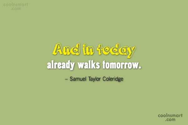 Future Quote: And in today already walks tomorrow. –...